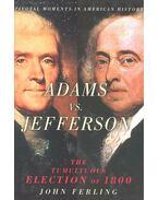Adams vs. Jefferson – The Tumultuous Election of 1800 - FERLING, JOHN