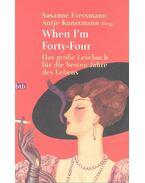 When I'm Forty-Four – Das grosse Lesebuch für die besten Jahre des Lebens - EVERSMANN, SUSANNE – KUNSTMANN, ANTJE (edt.)