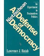 A Nietzschean Defense of Democracy – An Experiment in Postmodern Politics - HATAB, LAWRENCE J.