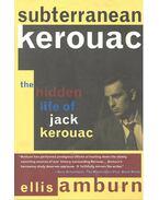 Subterranean Kerouac – The Hidden Life of Jack Kerouac - AMBURN, ELLIS