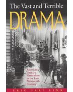 The Vast and Terrible Drama – American Literary Naturalism in the Late Nineteenth Century - LINK, ERIC CARL
