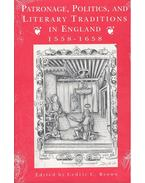 Patronage, Politics, and Literary Traditions in England 1558-1658 - BROWN, CEDRIC C, (editor)