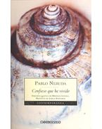 Confieso que he vivido - Neruda, Pablo