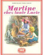Martine chez tante Lucie - DELAHAYE, GILBERT – MARLIER, MARCEL