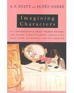 Imagining Characters – Six Conversation About Women Writers - BYATT, A.S. - SODRE, IGNES