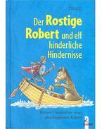 Der Rostige Robert und elf hinderliche Hindernisse – Weitere Geschichten eines unschlagbaren Ritters - ThiLO