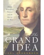 The Grand Idea – George Washington's Potomac and the Race to the West - ACHENBACH, JOEL