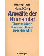 Anwälte der Humanität – Thomas Mann, Hermann Hesse, Heinrich Böll - JENS, WALTER – KÜNG, HANS