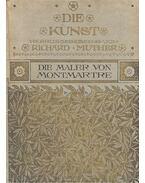 Die Kunst – Die Maler von Montmartre - MUTHER, RICHARD (editor)