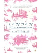 London – City of Disapperance - SINCLAIR, IAIN (editor)
