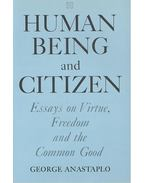 Human Being and Citizen – Essays on Virtue, Freedom aand the Common Good - ANASTAPLO, GEORGE