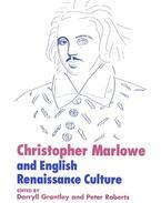 Christopher Marlowe and English Renaissance Culture - GRANTLEY, DARRYL – ROBERTS, PETER (editor)