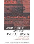 Grub Street and the Ivory Tower – Literary Journalism and Literary Scholarship from Fielding to the Internet - TREGLOWN, JEREMY – BENNETT, BRIDGET (editor)
