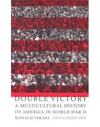 Double Victory – A Multicultural History of America in World War II - TAKAKI, RONALD