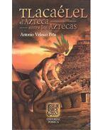 Tlacaélel – El Azteca entre los aztecos - VELASCO PINA, ANTONIO