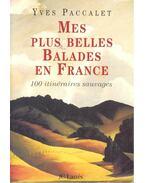 Mes plus belles balades en France – 100 itinéraires sauvages - PACCALET, YVES