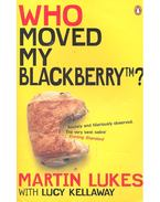 Who Moved My Blackberry? - LUKES, MARTIN – KELLAWAY, LUCY