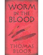 Worm in the Blood - BLOOR, THOMAS