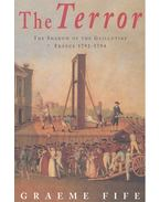 The Terror – The Shadow of the Guillotine: France 1792-1794 - FIFE, GRAEME
