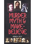 Murder Myth and Make-Belive - MOSS, ANDREW