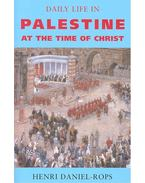 Daily Life in Palestine at the Time of Christ - Daniel-Rops, Henri