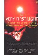 The Very First Light – A scientific Journey Back to the Dawn of the Universe - MATHER, JOHN C – BOSLOUGH, JOHN