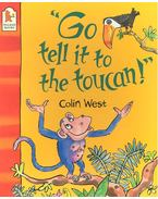Go Tell It to the Toucan! - WEST, COLIN