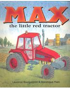 Max the Little Red Tractor - BOURGUIGNON, LAURENCE – MAES, DOMINIQUE