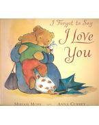 I Forget to Say I Love You - MOSS, MIRIAM – CURREY, ANNA