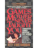 Games Mother Never Taught You - LEHAN HARRAGAN, BETTY