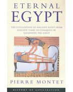 Eternal Egypt – The Civilization of Ancient Egypt from Earliest Times to Conquest by Alexander the Great - MONTET, PIERRE