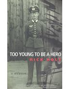 Too Young to Be a Hero - HOLZ, RICK