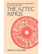 The Construction of Rulership in Mexica History – The Aztec Kings - GILLESPIE, SUSAN D.
