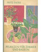 Pflanzen für Zimmer und Balkon - ENCKE, FRITZ