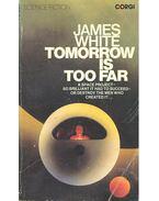 Tomorrow Is Too Far - WHITE, JAMES