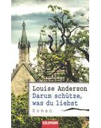 Darum schütze, was du liebst - ANDERSON, LOUISE