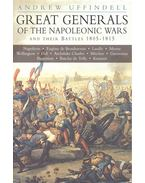 Great Generals of the Napoleonic Wars and Their Battles 1805-1815 - UFFINDELL, ANDREW