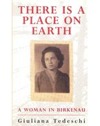 There Is a Place on Earth – A Woman in Birkenau - TEDESCHI, GIULIANA