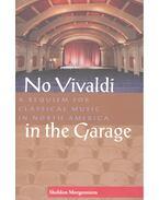 No Vivaldi in the Garage – A Requiem for Classical Music in North America - MORGENSTERN, SHELDON