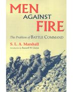 Men Against Fire – The Problem of Battle Command - MARSHALL, S.L.A.