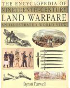 The Encyclopedia of Nineteenth-Century Land Warfare – An Illustrated World View - FARWELL, BYRON