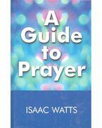 A Guide to Prayer - WATTS, ISAAC
