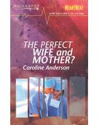 The Perfect Wife and Mother - Anderson, Caroline