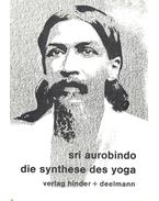 Die Synthese des Yoga - Sri Aurobindo