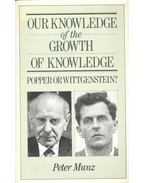 Our Knowledge of the Growth of Knowledge – Popper or Wittgenstein? - MUNZ, PETER