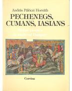 Pechenegs, Cumans, Iasians – Steppe Peoples in Medieval Hungary - PÁLÓCZ HORVÁTH, ANDRÁS