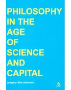 Philosophy in the Age of Science and Capital - ADAMSON, GREGORY DALE