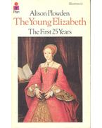 The Young Elizabeth - The First 25 Years - PLOWDEN, ALISON