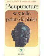 L'Acupuncture sexuelle ou les points du plaisir - WARREN, F. Z. - FISCHMAN, W. I.