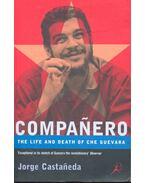 Companero, The Life and Death of Che Guevara - CASTANEDA, JORGE